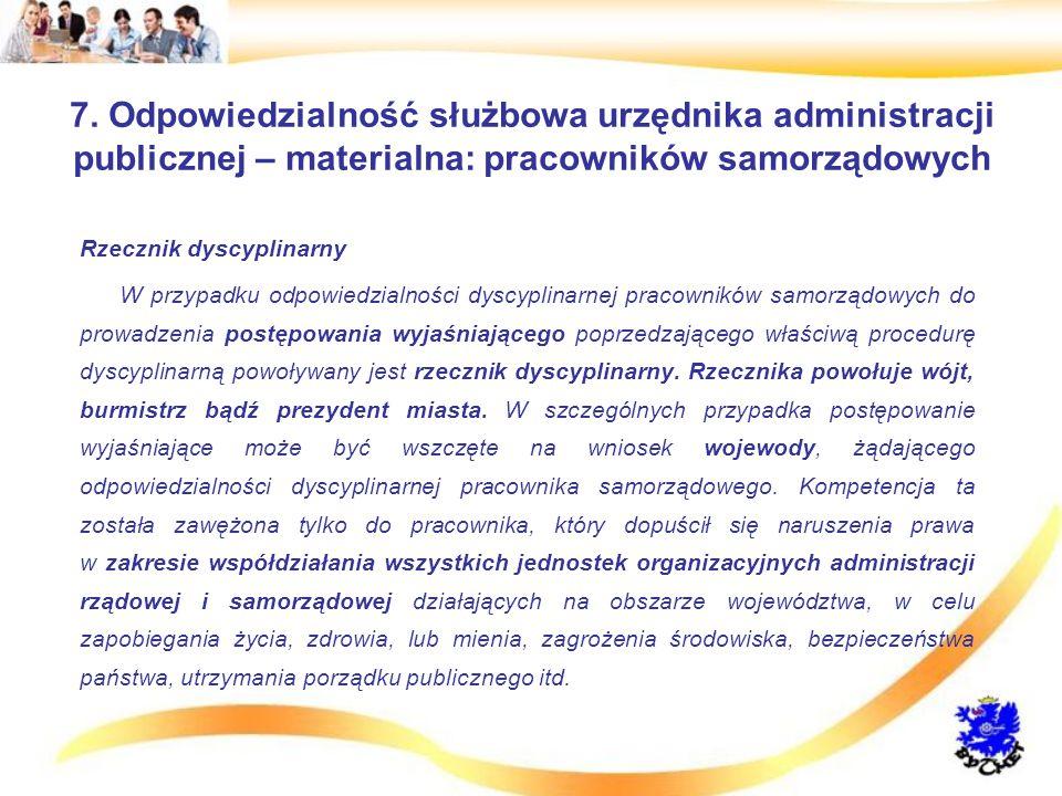 7. Odpowiedzialność służbowa urzędnika administracji publicznej – materialna: pracowników samorządowych Rzecznik dyscyplinarny W przypadku odpowiedzia