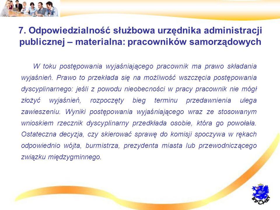 7. Odpowiedzialność służbowa urzędnika administracji publicznej – materialna: pracowników samorządowych W toku postępowania wyjaśniającego pracownik m