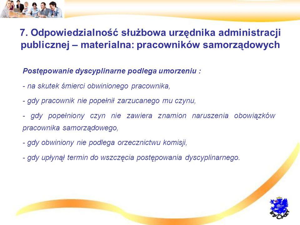 7. Odpowiedzialność służbowa urzędnika administracji publicznej – materialna: pracowników samorządowych Postępowanie dyscyplinarne podlega umorzeniu :