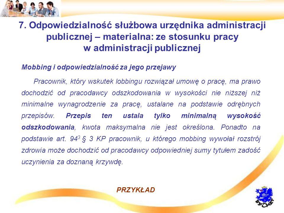 7. Odpowiedzialność służbowa urzędnika administracji publicznej – materialna: ze stosunku pracy w administracji publicznej Mobbing i odpowiedzialność