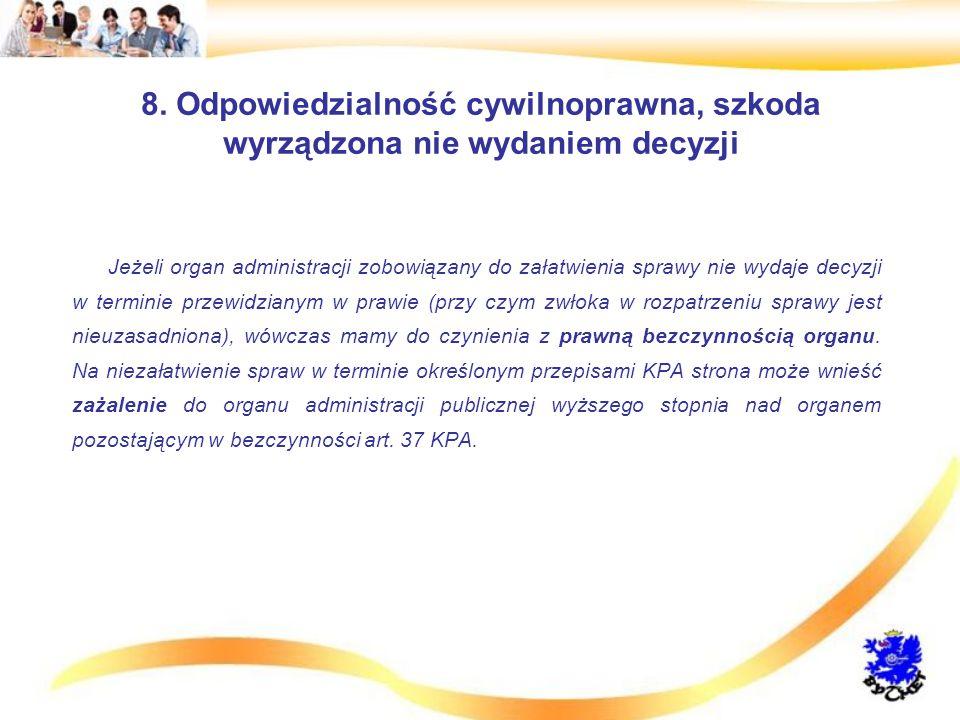 8. Odpowiedzialność cywilnoprawna, szkoda wyrządzona nie wydaniem decyzji Jeżeli organ administracji zobowiązany do załatwienia sprawy nie wydaje decy