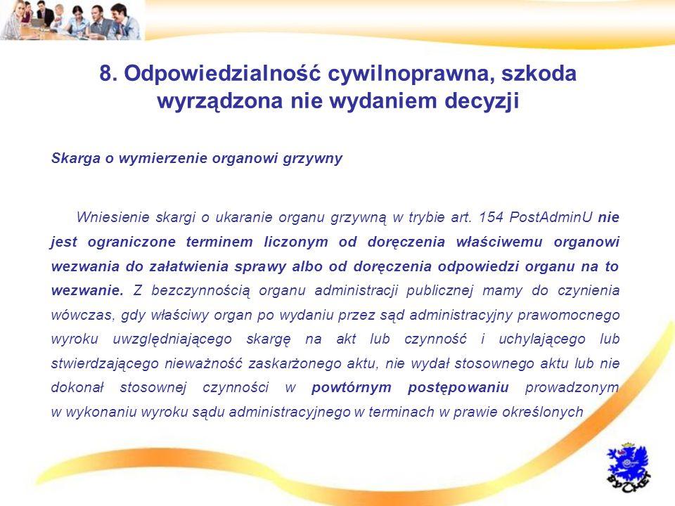 8. Odpowiedzialność cywilnoprawna, szkoda wyrządzona nie wydaniem decyzji Skarga o wymierzenie organowi grzywny Wniesienie skargi o ukaranie organu gr