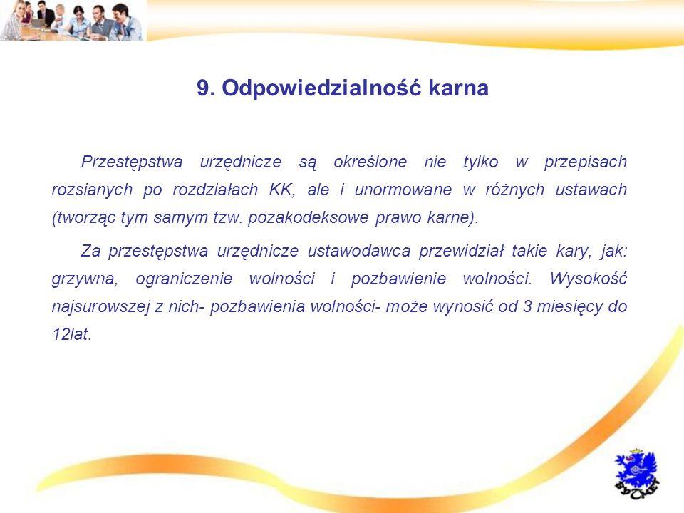 9. Odpowiedzialność karna Przestępstwa urzędnicze są określone nie tylko w przepisach rozsianych po rozdziałach KK, ale i unormowane w różnych ustawac