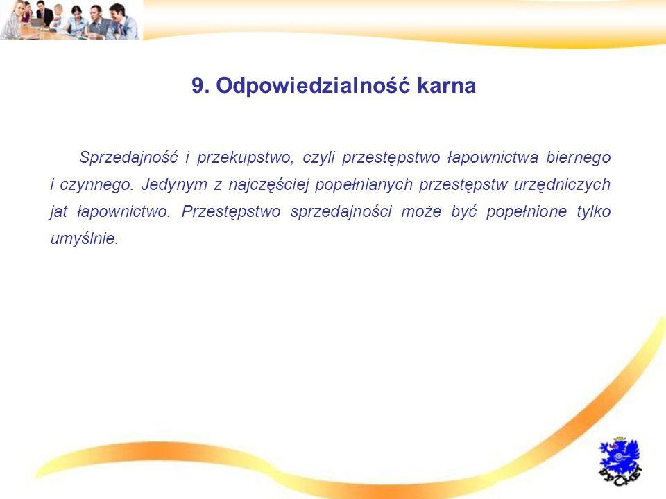 9. Odpowiedzialność karna Sprzedajność i przekupstwo, czyli przestępstwo łapownictwa biernego i czynnego. Jedynym z najczęściej popełnianych przestęps