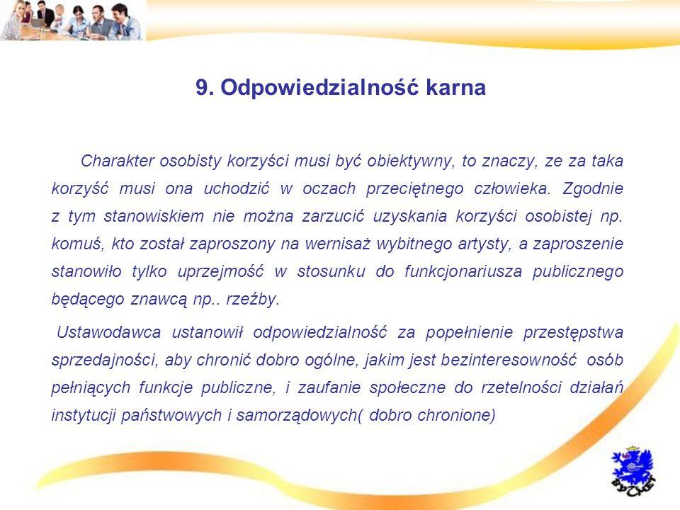 9. Odpowiedzialność karna Charakter osobisty korzyści musi być obiektywny, to znaczy, ze za taka korzyść musi ona uchodzić w oczach przeciętnego człow