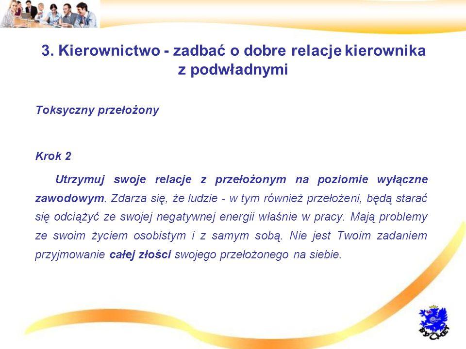 3. Kierownictwo - zadbać o dobre relacje kierownika z podwładnymi Toksyczny przełożony Krok 2 Utrzymuj swoje relacje z przełożonym na poziomie wyłączn