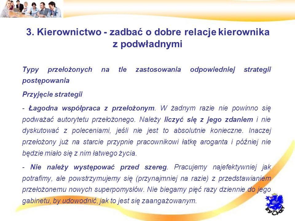 3. Kierownictwo - zadbać o dobre relacje kierownika z podwładnymi Typy przełożonych na tle zastosowania odpowiedniej strategii postępowania Przyjęcie