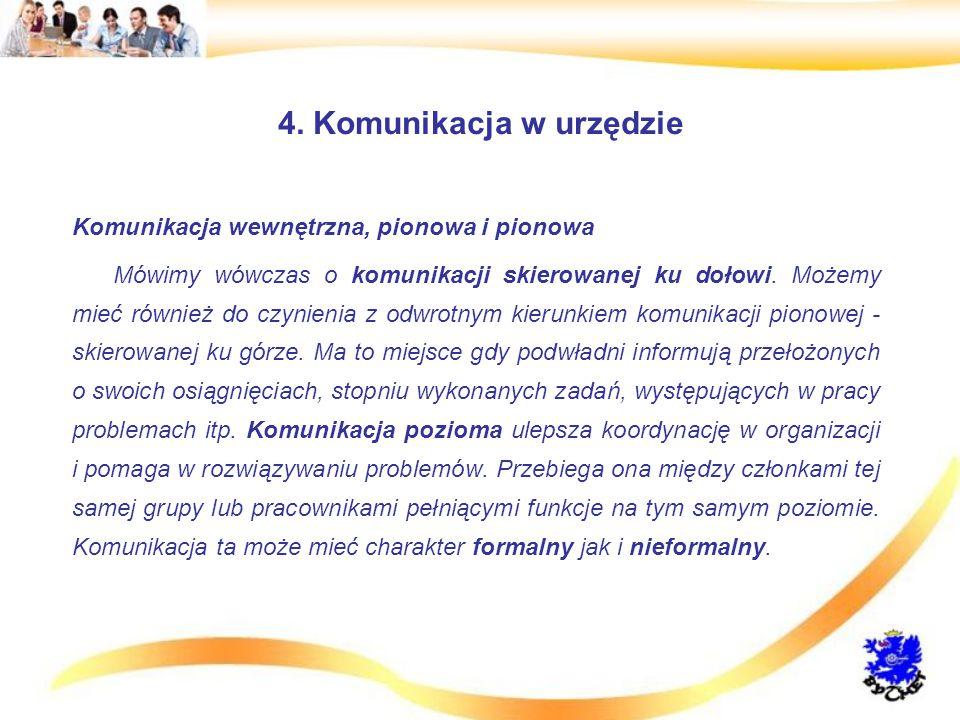 4. Komunikacja w urzędzie Komunikacja wewnętrzna, pionowa i pionowa Mówimy wówczas o komunikacji skierowanej ku dołowi. Możemy mieć również do czynien