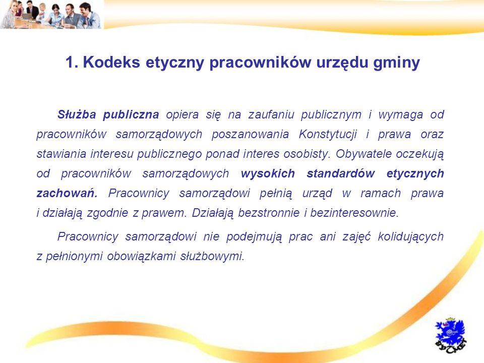 1. Kodeks etyczny pracowników urzędu gminy Służba publiczna opiera się na zaufaniu publicznym i wymaga od pracowników samorządowych poszanowania Konst