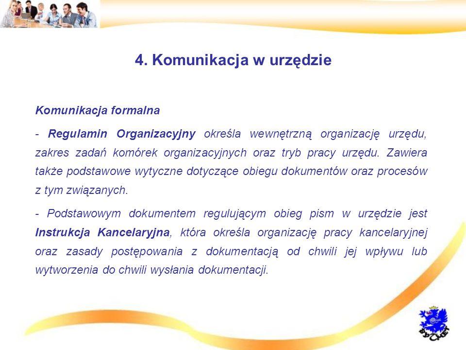 4. Komunikacja w urzędzie Komunikacja formalna - Regulamin Organizacyjny określa wewnętrzną organizację urzędu, zakres zadań komórek organizacyjnych o