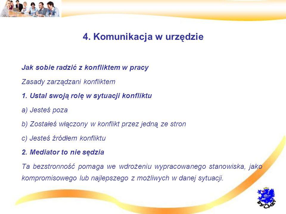 4.Komunikacja w urzędzie Jak sobie radzić z konfliktem w pracy Zasady zarządzani konfliktem 1.