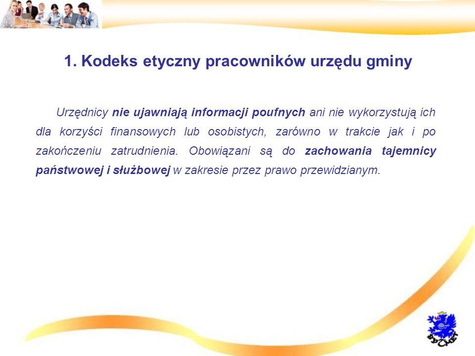 1. Kodeks etyczny pracowników urzędu gminy Urzędnicy nie ujawniają informacji poufnych ani nie wykorzystują ich dla korzyści finansowych lub osobistyc