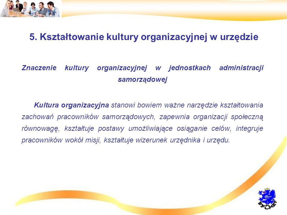 Znaczenie kultury organizacyjnej w jednostkach administracji samorządowej Kultura organizacyjna stanowi bowiem ważne narzędzie kształtowania zachowań pracowników samorządowych, zapewnia organizacji społeczną równowagę, kształtuje postawy umożliwiające osiąganie celów, integruje pracowników wokół misji, kształtuje wizerunek urzędnika i urzędu.