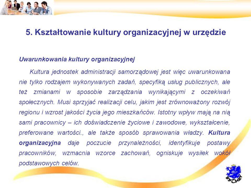 5. Kształtowanie kultury organizacyjnej w urzędzie Uwarunkowania kultury organizacyjnej Kultura jednostek administracji samorządowej jest więc uwarunk