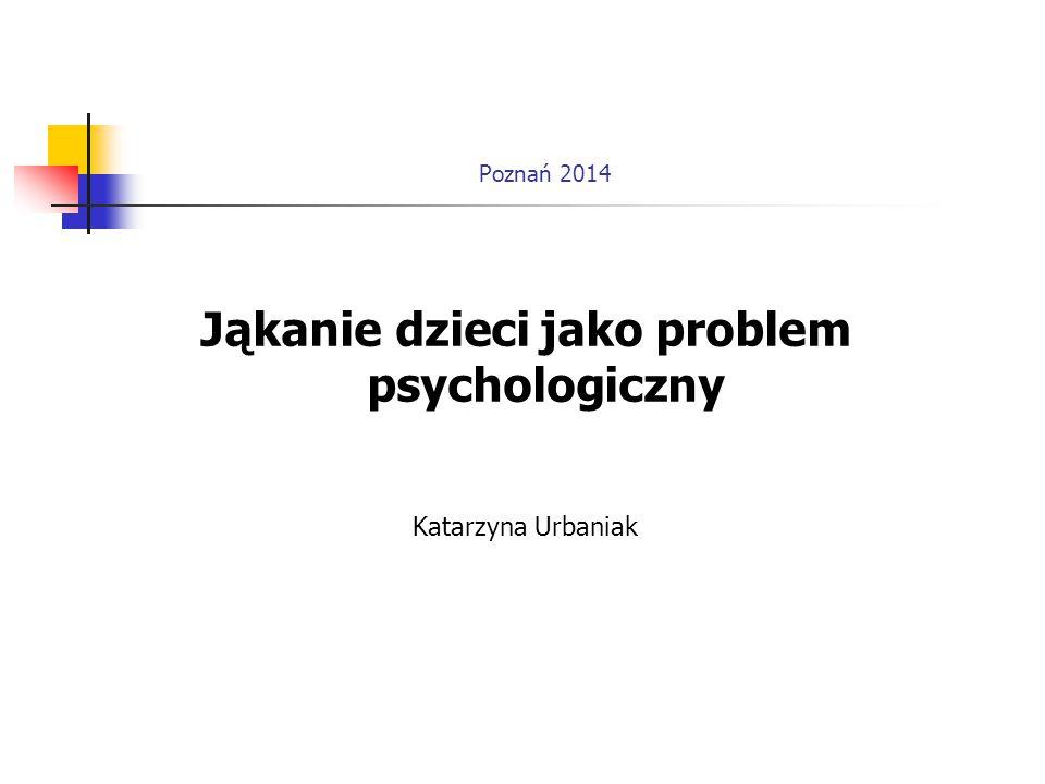 Poznań 2014 Jąkanie dzieci jako problem psychologiczny Katarzyna Urbaniak