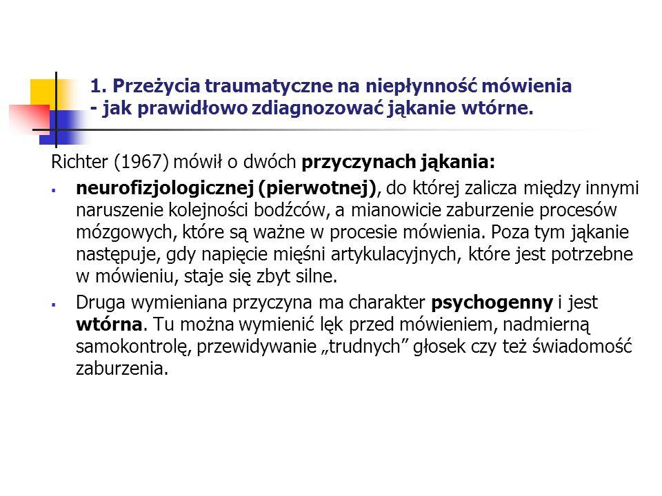 1. Przeżycia traumatyczne na niepłynność mówienia - jak prawidłowo zdiagnozować jąkanie wtórne. Richter (1967) mówił o dwóch przyczynach jąkania:  ne