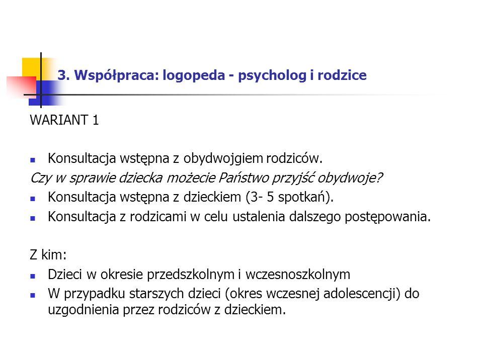 3. Współpraca: logopeda - psycholog i rodzice WARIANT 1 Konsultacja wstępna z obydwojgiem rodziców. Czy w sprawie dziecka możecie Państwo przyjść obyd