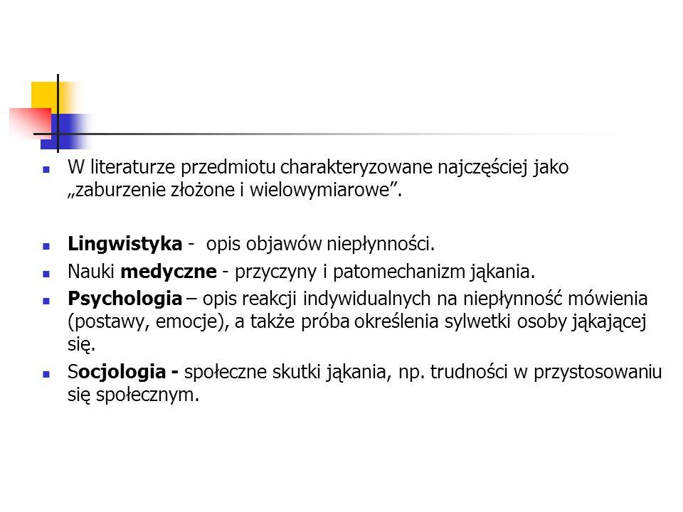 """W literaturze przedmiotu charakteryzowane najczęściej jako """"zaburzenie złożone i wielowymiarowe"""". Lingwistyka - opis objawów niepłynności. Nauki medyc"""