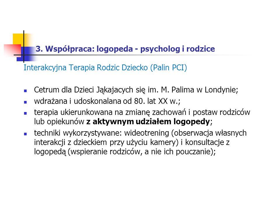 3. Współpraca: logopeda - psycholog i rodzice Interakcyjna Terapia Rodzic Dziecko (Palin PCI) Cetrum dla Dzieci Jąkajacych się im. M. Palima w Londyni