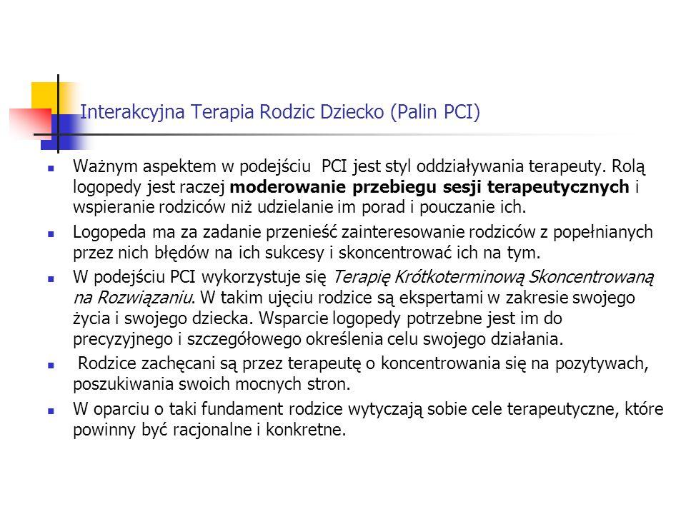 Interakcyjna Terapia Rodzic Dziecko (Palin PCI) Ważnym aspektem w podejściu PCI jest styl oddziaływania terapeuty. Rolą logopedy jest raczej moderowan