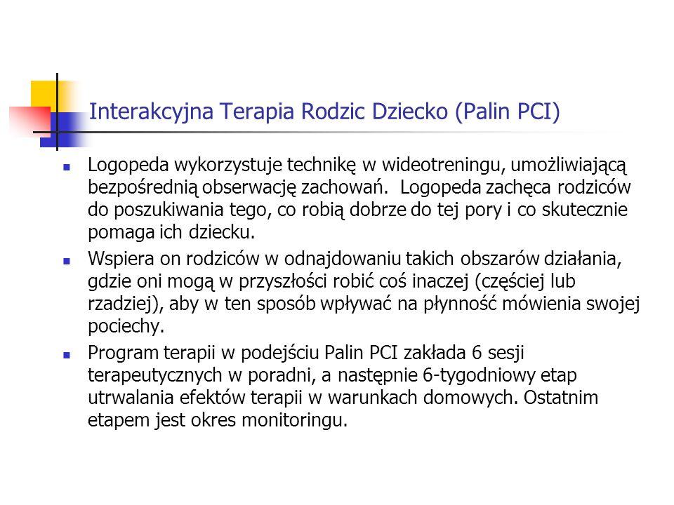 Interakcyjna Terapia Rodzic Dziecko (Palin PCI) Logopeda wykorzystuje technikę w wideotreningu, umożliwiającą bezpośrednią obserwację zachowań. Logope