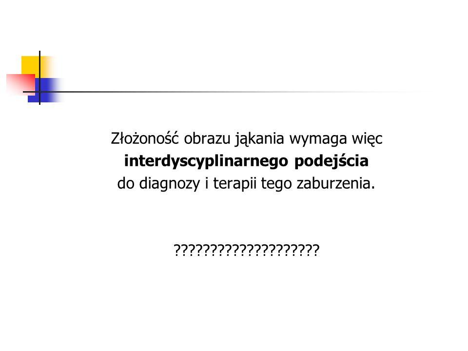Złożoność obrazu jąkania wymaga więc interdyscyplinarnego podejścia do diagnozy i terapii tego zaburzenia. ????????????????????