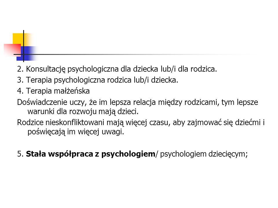 2. Konsultację psychologiczna dla dziecka lub/i dla rodzica. 3. Terapia psychologiczna rodzica lub/i dziecka. 4. Terapia małżeńska Doświadczenie uczy,