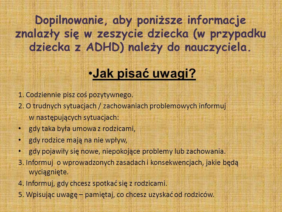 Dopilnowanie, aby poniższe informacje znalazły się w zeszycie dziecka (w przypadku dziecka z ADHD) należy do nauczyciela. 1. Codziennie pisz coś pozyt