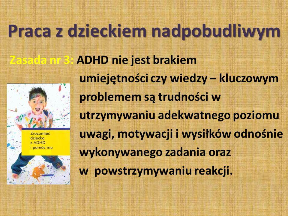 Zasada nr 3: ADHD nie jest brakiem umiejętności czy wiedzy – kluczowym problemem są trudności w utrzymywaniu adekwatnego poziomu uwagi, motywacji i wy