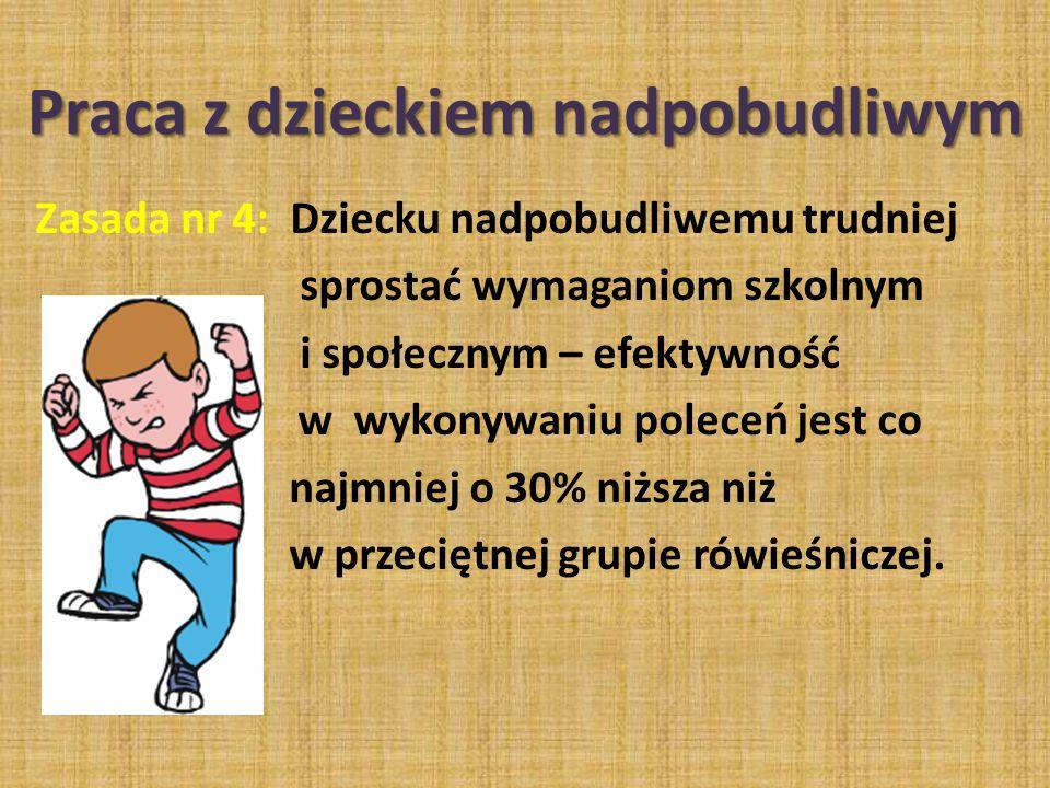 Zasada nr 4: Dziecku nadpobudliwemu trudniej sprostać wymaganiom szkolnym i społecznym – efektywność w wykonywaniu poleceń jest co najmniej o 30% niżs