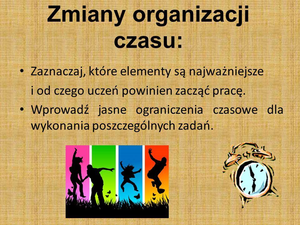Zmiany organizacji czasu: Zaznaczaj, które elementy są najważniejsze i od czego uczeń powinien zacząć pracę. Wprowadź jasne ograniczenia czasowe dla w