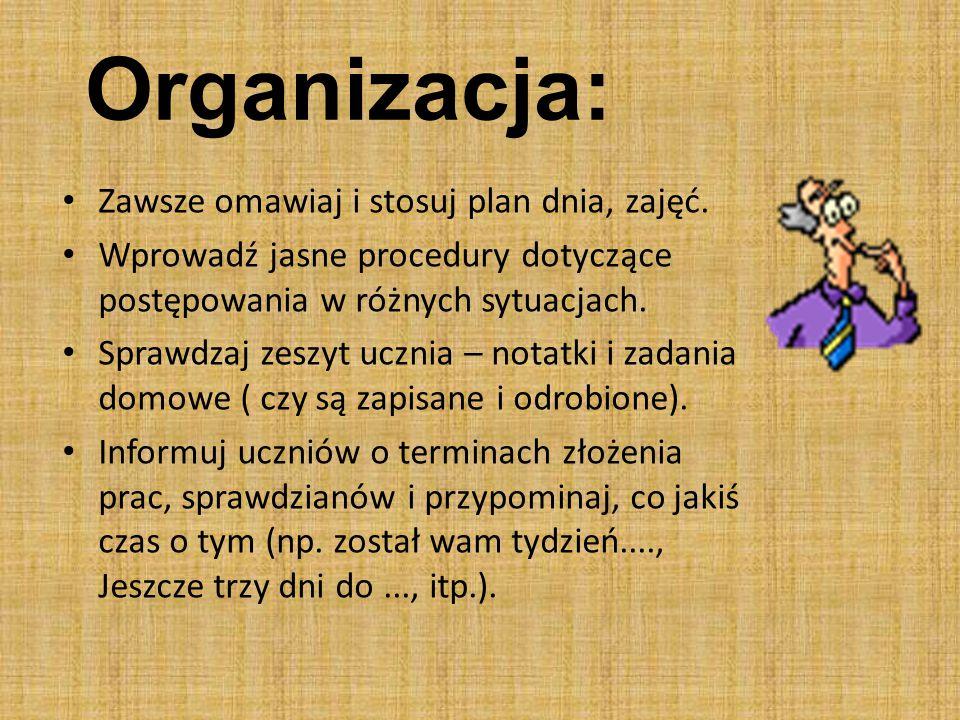 Organizacja: Zawsze omawiaj i stosuj plan dnia, zajęć. Wprowadź jasne procedury dotyczące postępowania w różnych sytuacjach. Sprawdzaj zeszyt ucznia –