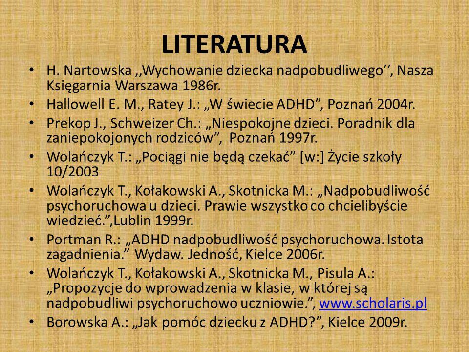 """LITERATURA H. Nartowska,,Wychowanie dziecka nadpobudliwego'', Nasza Księgarnia Warszawa 1986r. Hallowell E. M., Ratey J.: """"W świecie ADHD"""", Poznań 200"""