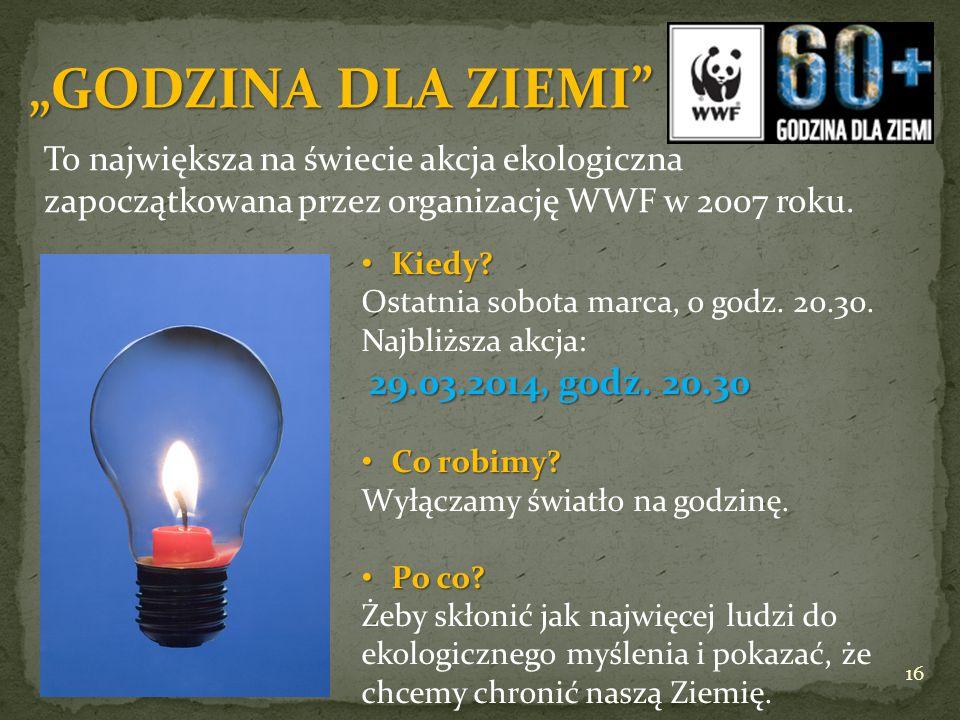 To największa na świecie akcja ekologiczna zapoczątkowana przez organizację WWF w 2007 roku. Kiedy? Kiedy? 29.03.2014, godz. 20.30 Ostatnia sobota mar