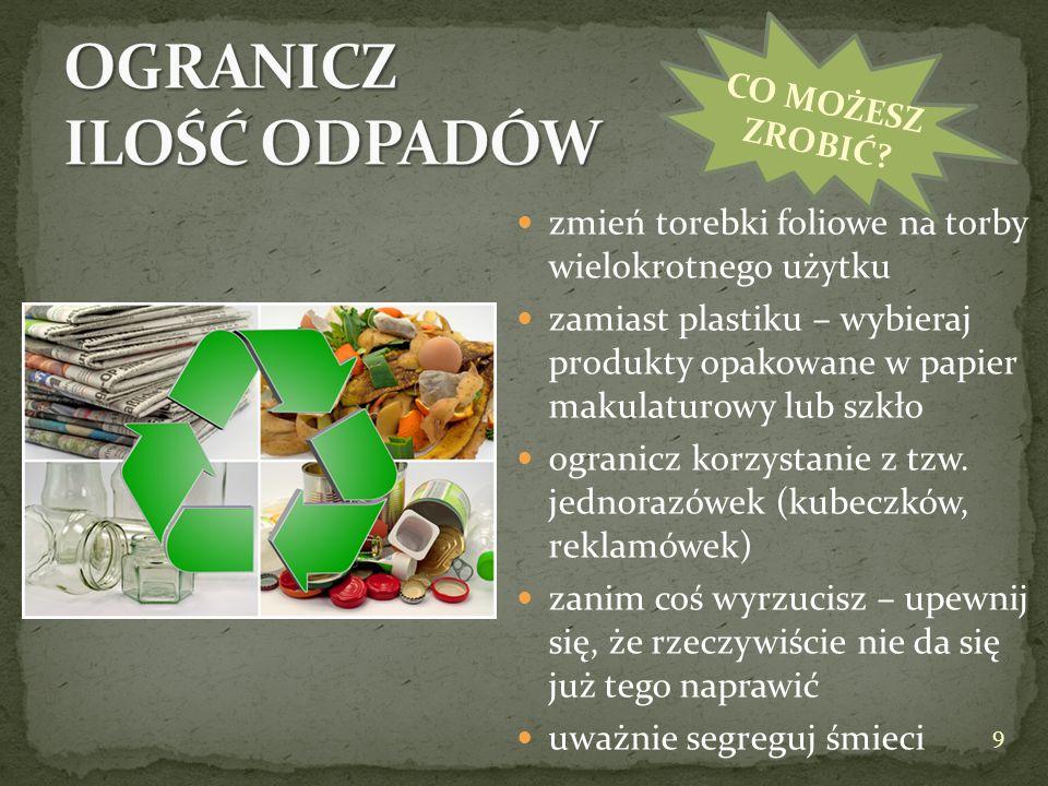 zmień torebki foliowe na torby wielokrotnego użytku zamiast plastiku – wybieraj produkty opakowane w papier makulaturowy lub szkło ogranicz korzystani