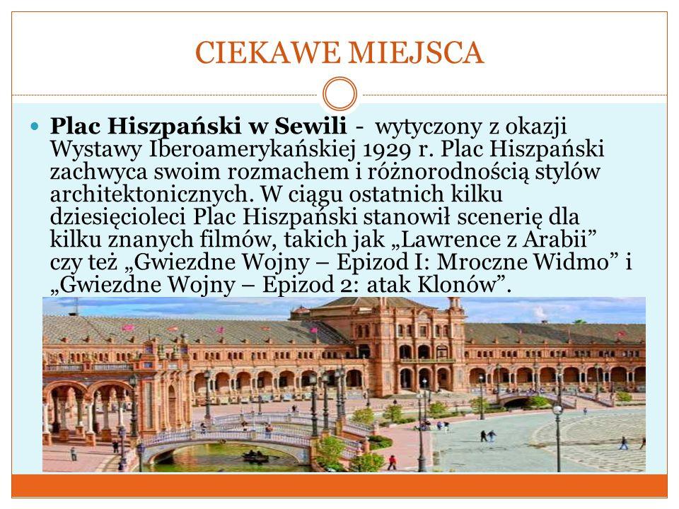CIEKAWE MIEJSCA Plac Hiszpański w Sewili - wytyczony z okazji Wystawy Iberoamerykańskiej 1929 r. Plac Hiszpański zachwyca swoim rozmachem i różnorodno