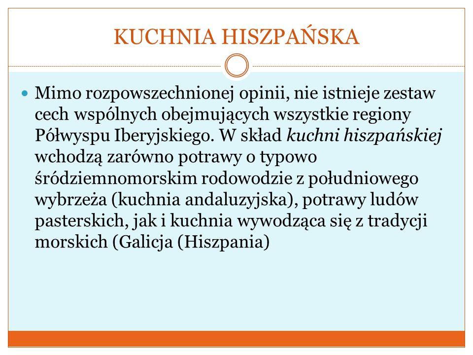KUCHNIA HISZPAŃSKA Mimo rozpowszechnionej opinii, nie istnieje zestaw cech wspólnych obejmujących wszystkie regiony Półwyspu Iberyjskiego. W skład kuc