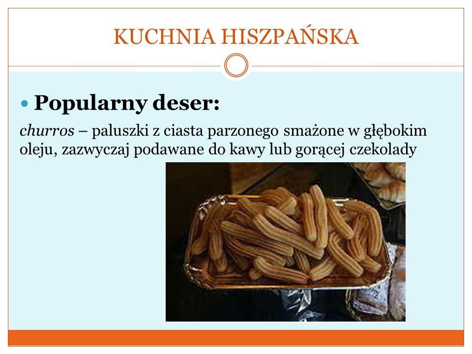 KUCHNIA HISZPAŃSKA Popularny deser: churros – paluszki z ciasta parzonego smażone w głębokim oleju, zazwyczaj podawane do kawy lub gorącej czekolady