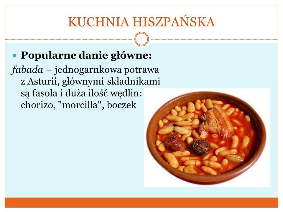 KUCHNIA HISZPAŃSKA Popularne danie główne: fabada – jednogarnkowa potrawa z Asturii, głównymi składnikami są fasola i duża ilość wędlin: chorizo,