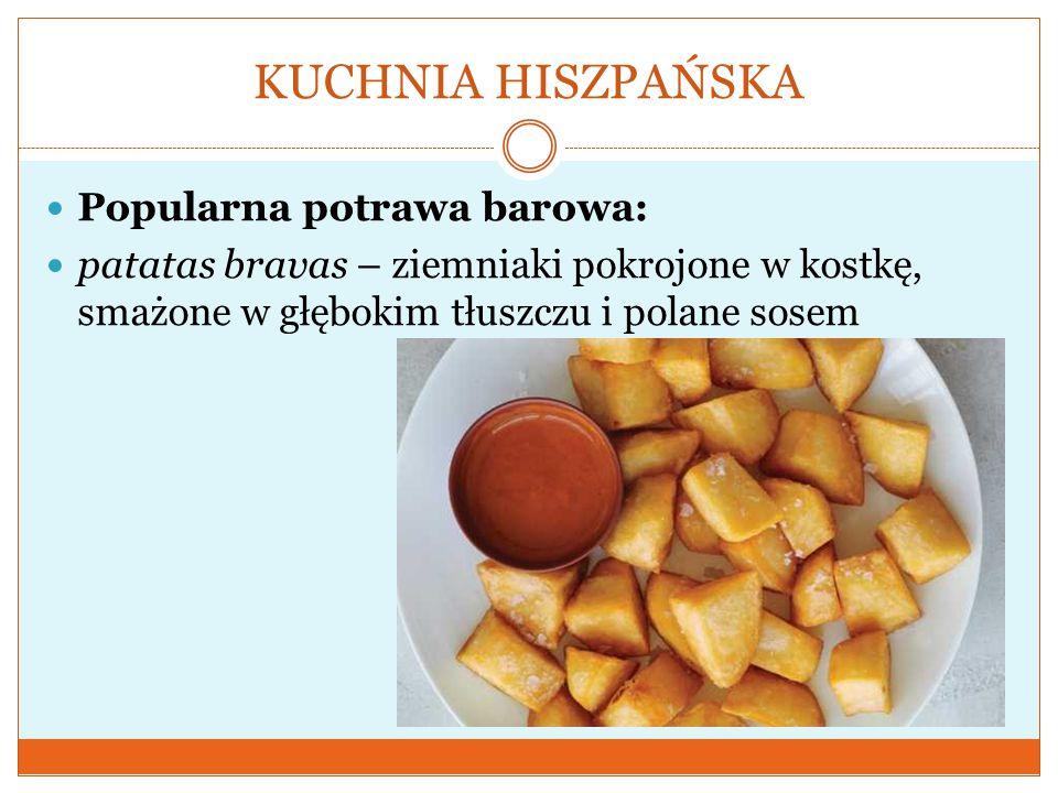 KUCHNIA HISZPAŃSKA Popularna potrawa barowa: patatas bravas – ziemniaki pokrojone w kostkę, smażone w głębokim tłuszczu i polane sosem