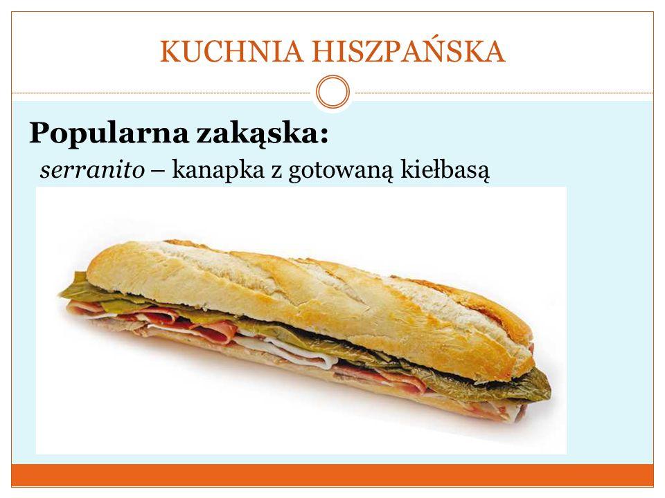 KUCHNIA HISZPAŃSKA Popularna zakąska: serranito – kanapka z gotowaną kiełbasą