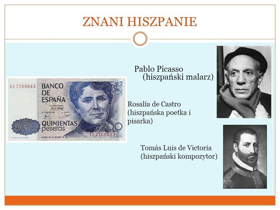 ZNANI HISZPANIE Pablo Picasso (hiszpański malarz) Rosalía de Castro (hiszpańska poetka i pisarka) Tomás Luis de Victoria (hiszpański kompozytor)