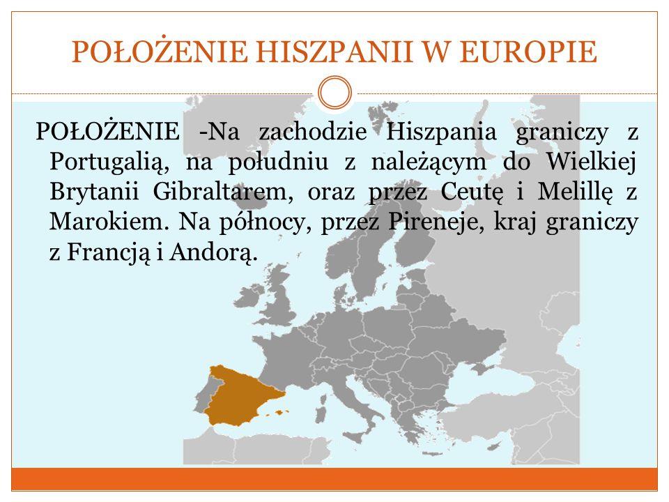 POŁOŻENIE HISZPANII W EUROPIE POŁOŻENIE -Na zachodzie Hiszpania graniczy z Portugalią, na południu z należącym do Wielkiej Brytanii Gibraltarem, oraz przez Ceutę i Melillę z Marokiem.