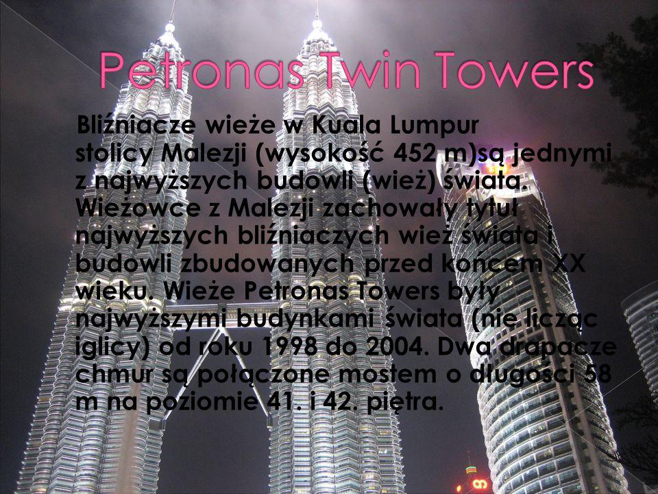 Bliźniacze wieże w Kuala Lumpur stolicy Malezji (wysokość 452 m)są jednymi z najwyższych budowli (wież) świata.