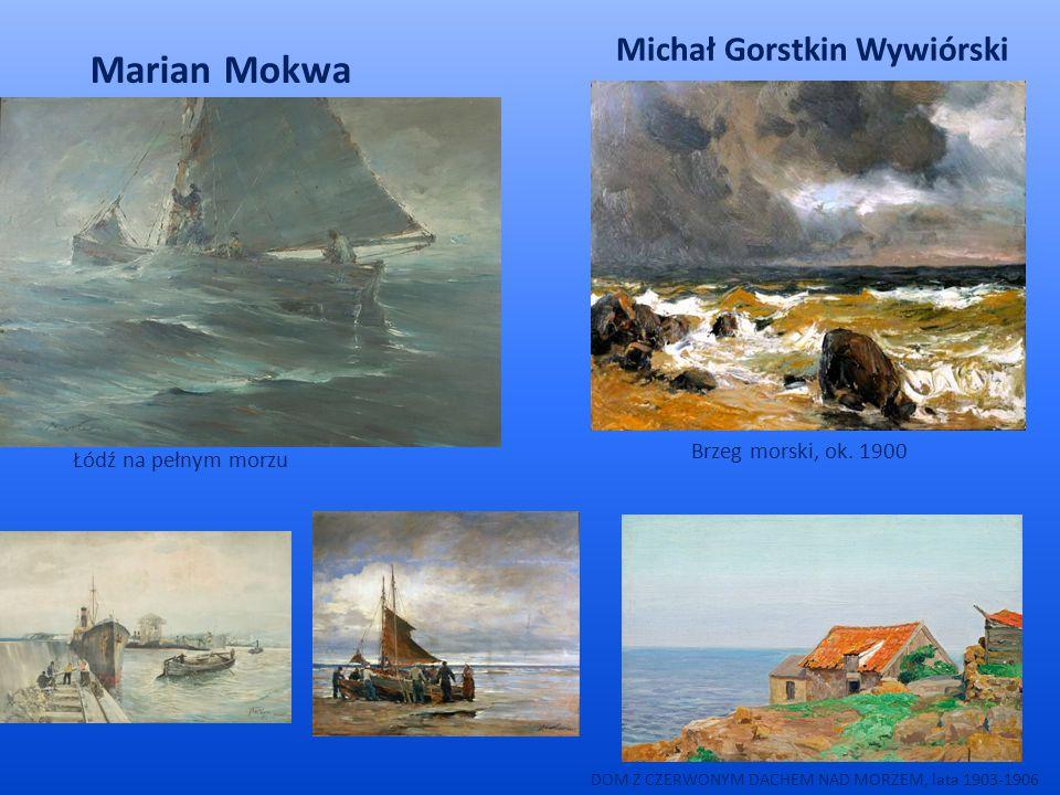 Łódź na pełnym morzu Marian Mokwa Michał Gorstkin Wywiórski DOM Z CZERWONYM DACHEM NAD MORZEM, lata 1903-1906 Brzeg morski, ok.