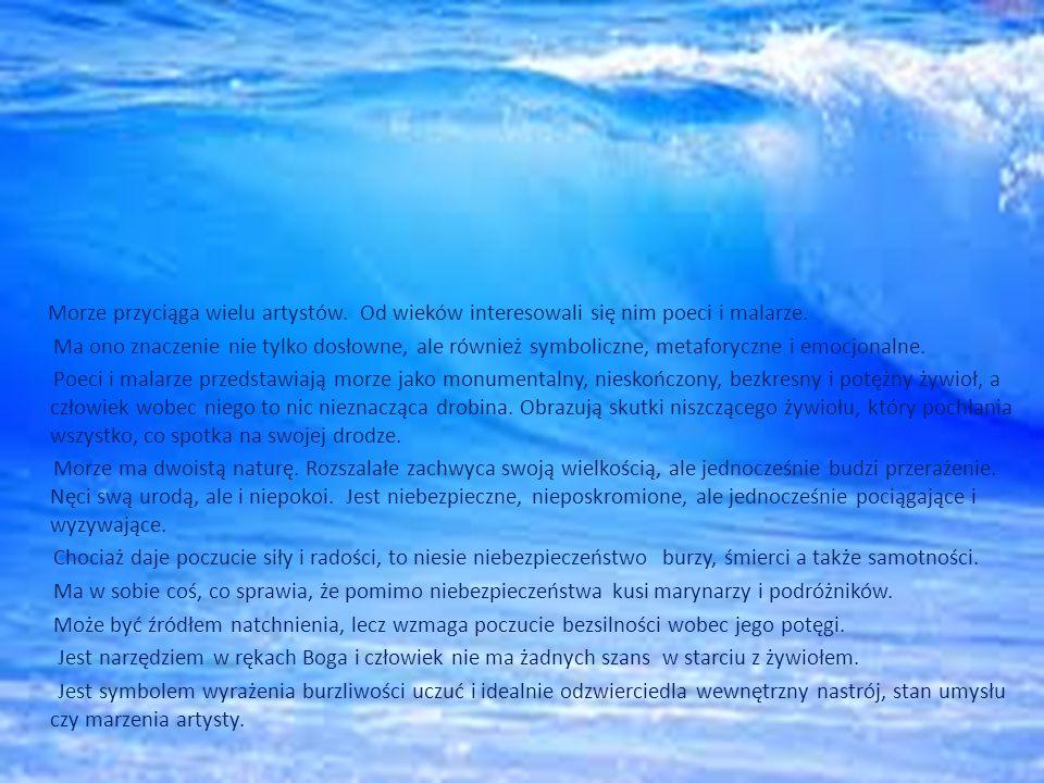 Morze przyciąga wielu artystów.Od wieków interesowali się nim poeci i malarze.