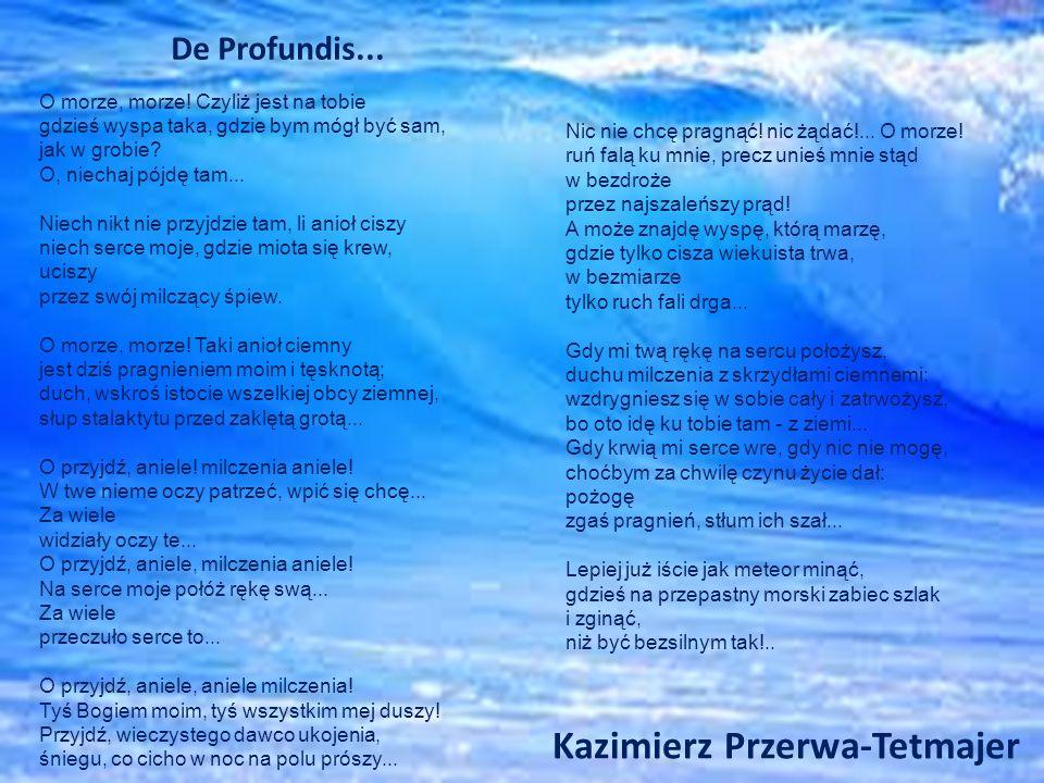 Kazimierz Przerwa-Tetmajer De Profundis...Nic nie chcę pragnąć.