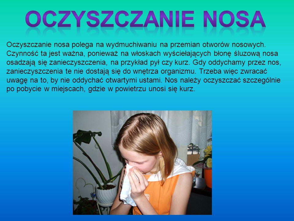 Oczyszczanie nosa polega na wydmuchiwaniu na przemian otworów nosowych. Czynność ta jest ważna, ponieważ na włoskach wyściełających błonę śluzową nosa
