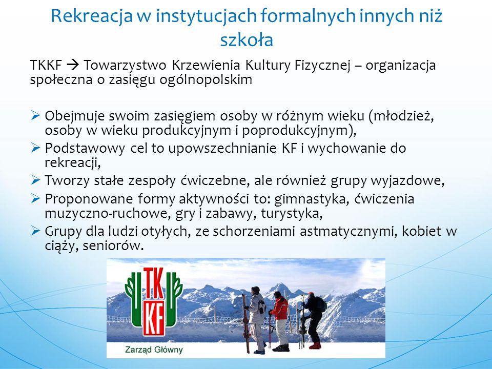 TKKF  Towarzystwo Krzewienia Kultury Fizycznej – organizacja społeczna o zasięgu ogólnopolskim  Obejmuje swoim zasięgiem osoby w różnym wieku (młodz