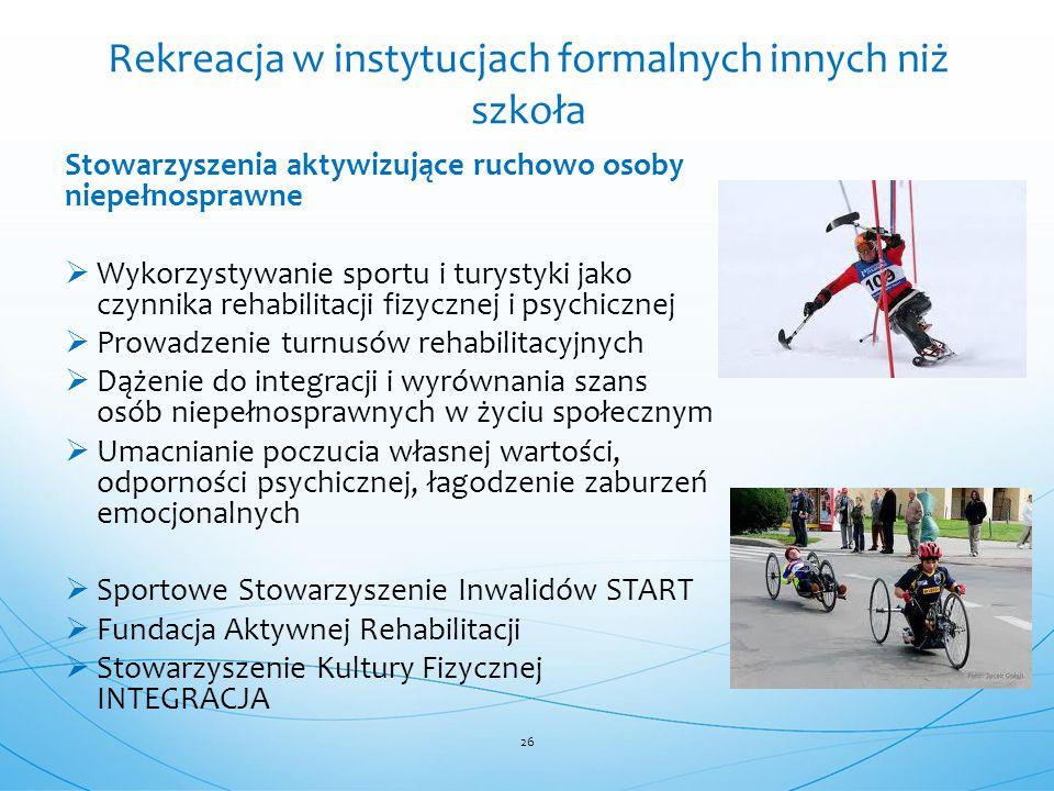 Stowarzyszenia aktywizujące ruchowo osoby niepełnosprawne  Wykorzystywanie sportu i turystyki jako czynnika rehabilitacji fizycznej i psychicznej  P